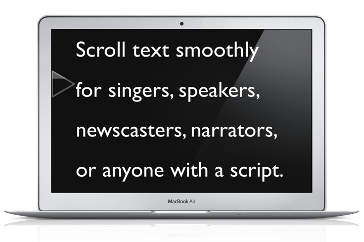 Scroll text smoothly for singers, speakers, newscasters, narrators, or anyone with a script.